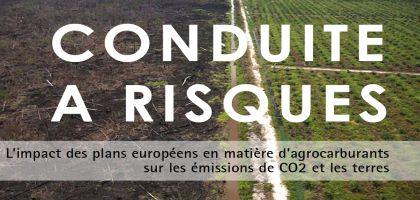 Conduite à risques : L'impact du développement des agrocarburants européens sur le climat et les terres