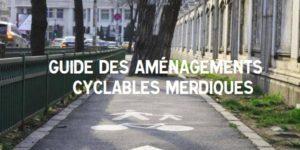 Guide des aménagements cyclables merdiques